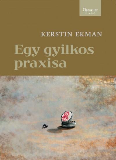 Kerstin Ekman - Egy gyilkos praxisa