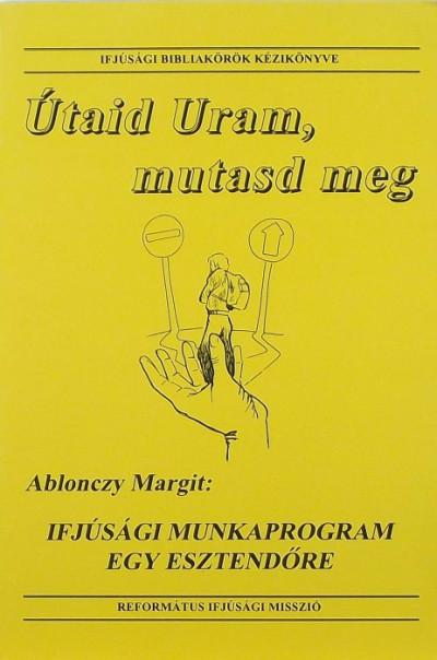 Ablonczy Margit - Útaid, Uram, mutasd meg