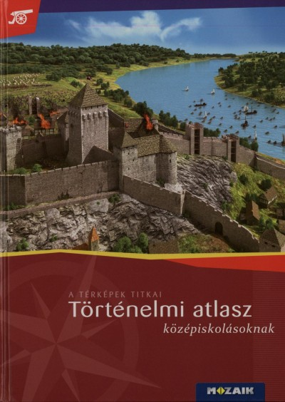 Farkas Judit  (Összeáll.) - Történelmi atlasz középiskolásoknak