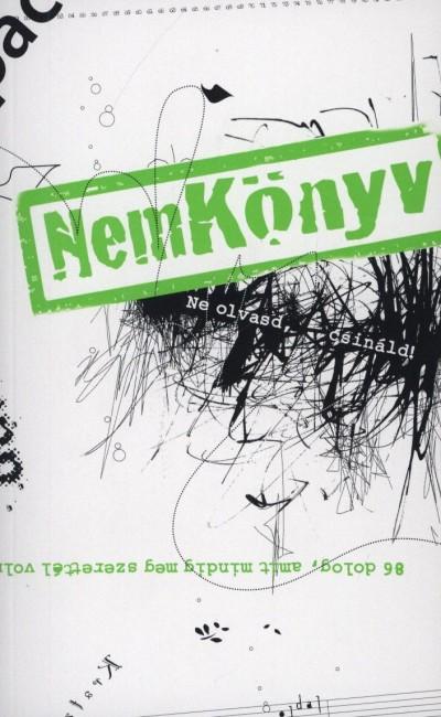 Csapody Kinga  (Szerk.) - NemKönyv - Ne olvasd, csináld!