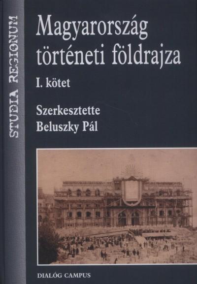 Beluszky Pál - Gál Zoltán - Hajdú Zoltán - Majdán János - Nagy Mariann - Beluszky Pál  (Szerk.) - Magyarország történeti földrajza