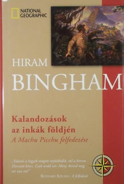 Hiram Bingham - Kalandozások az inkák földjén