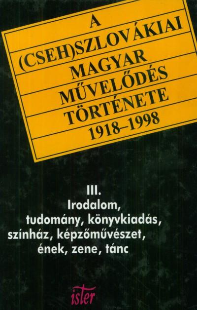 Filep Tamás Gusztáv  (Szerk.) - Dr. Tóth László  (Szerk.) - A (cseh)szlovákiai magyar művelődés története 1918-1998 III.