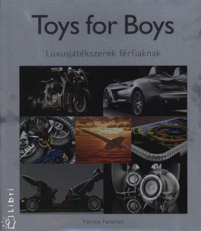 Patrice Farameh  (Szerk.) - Toys for Boys - Luxusjátékszerek férfiaknak