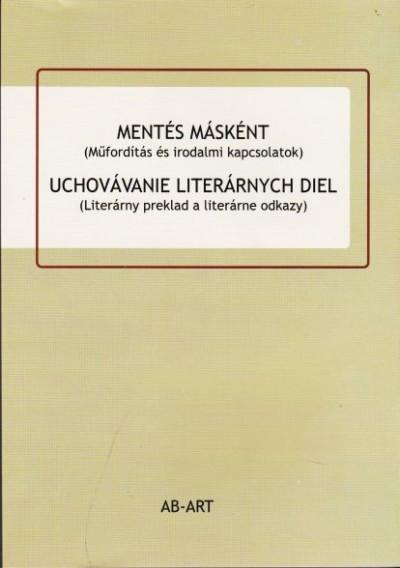 Hrábcsek-Noszek Magdaléna  (Szerk.) - Mentés másként Uchovávanie literárnych diel