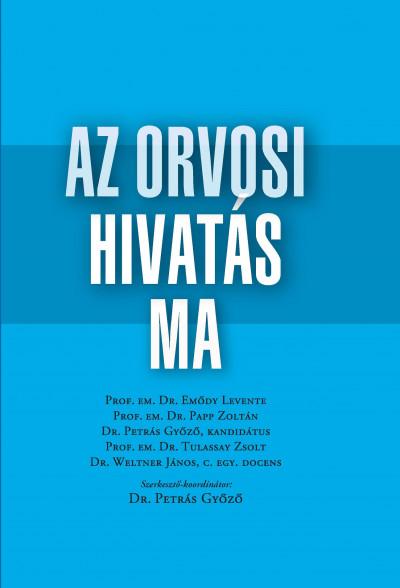 Dr. Petrás Győző  (Szerk.) - Az orvosi hivatás ma