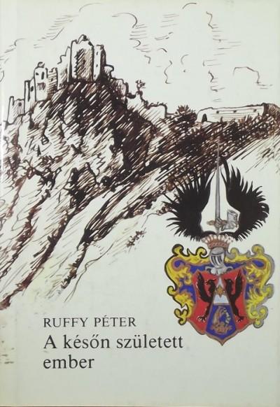 Ruffy Péter - A későn született ember