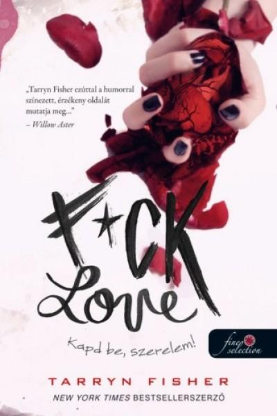 Tarryn Fisher - F*ck Love - Kapd be, szerelem!