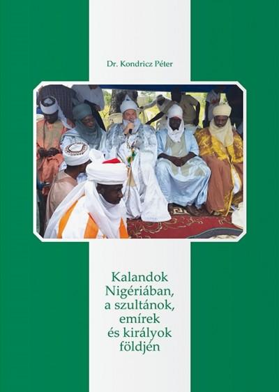Kondricz Péter - Kalandok Nigériában, a szultánok, emírek és királyok földjén