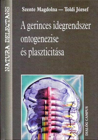 Szente Magdolna - Toldi József - A gerinces idegrendszer ontogenezise és plaszticitása