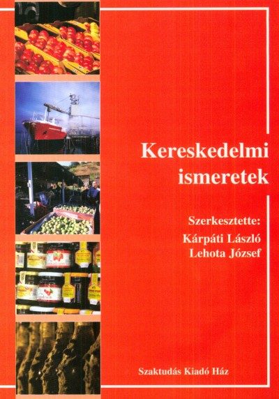 Dr. Kárpáti László  (Szerk.) - Lehota József  (Szerk.) - Kereskedelmi ismeretek