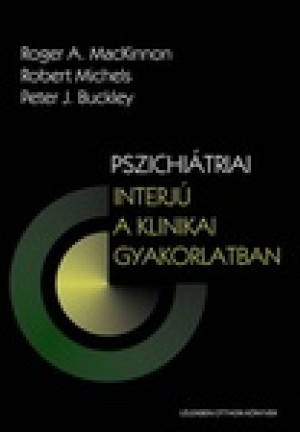 , Robert Michels, Peter J. Buckley Roger A. Mackinnon - Pszichi�triai interj� a klinikai gyakorlatban