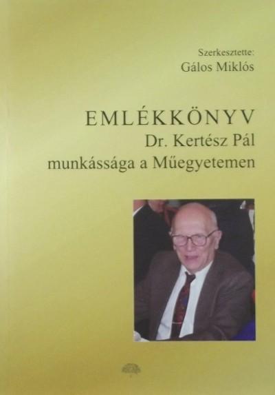 Gálos Miklós  (Szerk.) - Dr. Kertész Pál munkássága a Műegyetemen