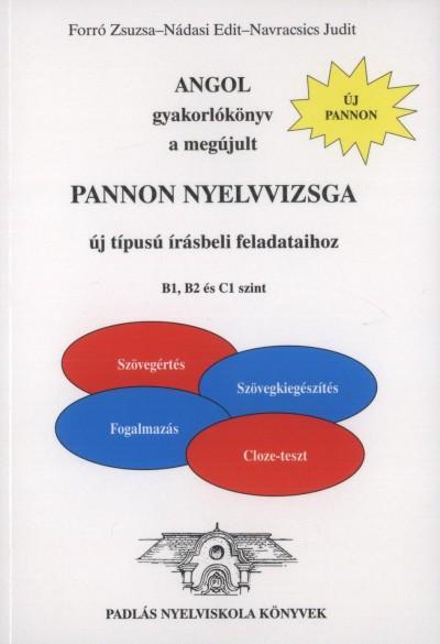 Forró Zsuzsa - Nádasi Edit - Dr. Navracsics Judit - Angol gyakorlókönyv a megújult Pannon nyelvvizsga új típusú írásbeli feladataihoz