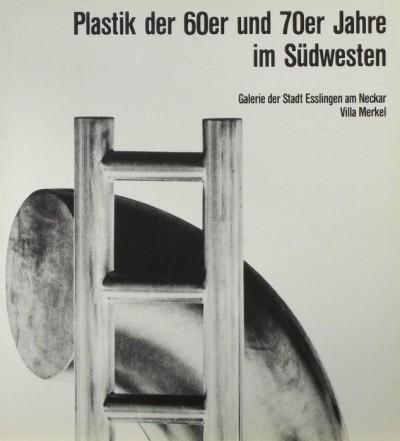 Tolnay Alexander  (Szerk.) - Günther Wirth  (Szerk.) - Plastik der 60er und 70er Jahre im Südwesten