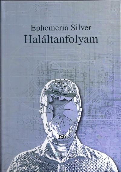 Ephemeria Silver - Beszédes István  (Szerk.) - Haláltanfolyam