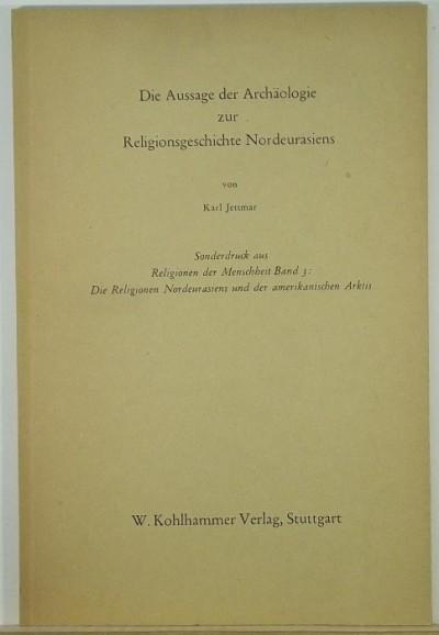 Karl Jettmar - Die Aussage der Archäologie zur Religionsgeschichte Nodeurasiens