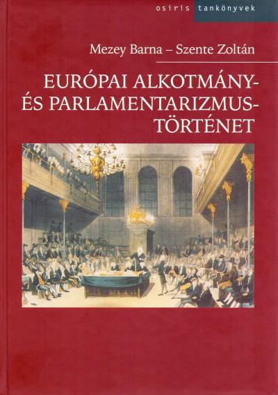 Mezey Barna - Szente Zoltán - Európai alkotmány- és parlamentarizmustörténet