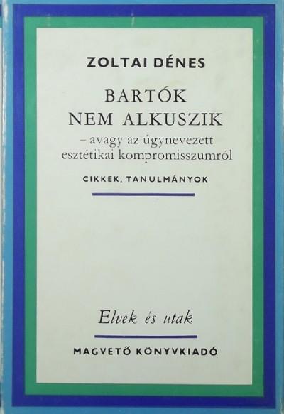 Zoltai Dénes - Bartók nem alkuszik - avagy az úgynevezett esztétikai kompromisszumról