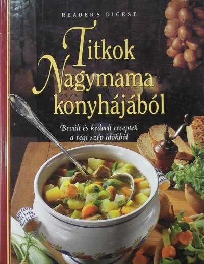 Takácsi Nagy Klára - Titkok Nagymama konyhájából
