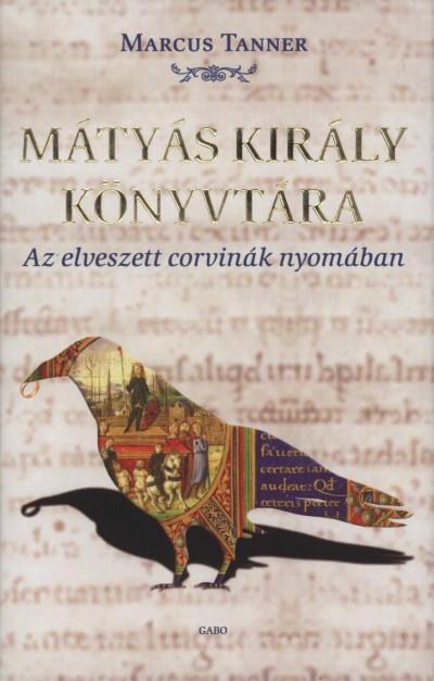 Marcus Tanner - Mátyás király könyvtára