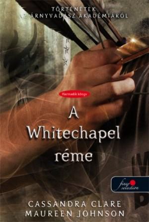Cassandra Clare - Maureen Johnson - The Whitechapel Fiend - A Whitechapel r�me - kem�ny k�t�s