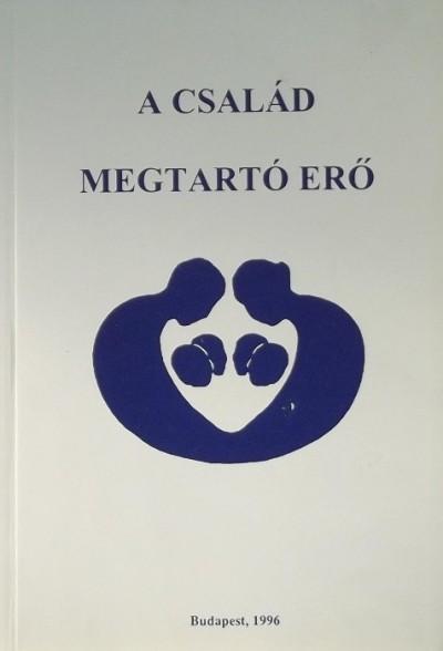 Benkő Ágota  (Szerk.) - A család megtartó erő