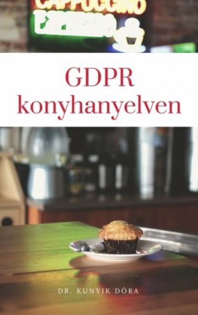 Dr. Dóra Kunyik - GDPR konyhanyelven - Közérthető magyarázat az adatvédelemről kisvállalkozóknak