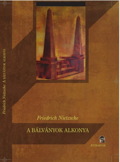 Friedrich Nietzsche - A bálványok alkonya