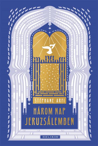 Stéphane Arfi - Három nap Jeruzsálemben