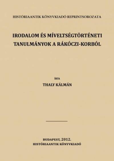 Thaly Kálmán - Irodalom és míveltségtörténeti tanulmányok a Rákóczi-korból