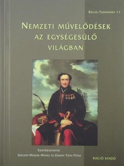 Zákány Tóth Péter - Szegedy - Maszák Mihály  (Szerk.) - Nemzeti művelődések az egységesülő világban