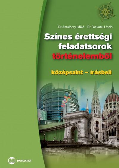 Dr. Antalóczy Ildikó - Dr. Pankotai László - Színes érettségi feladatsorok történelemből