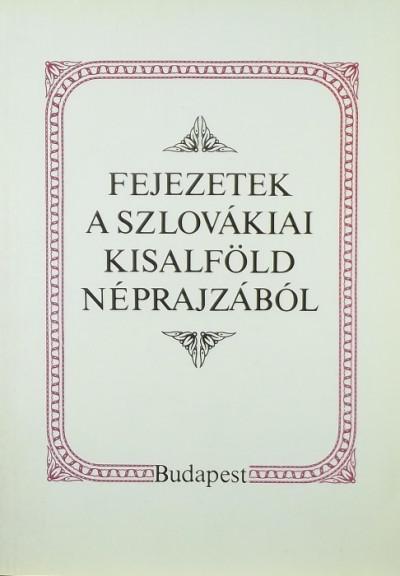 Liszka József - Fejezetek a szlovákiai Kisalföld néprajzából