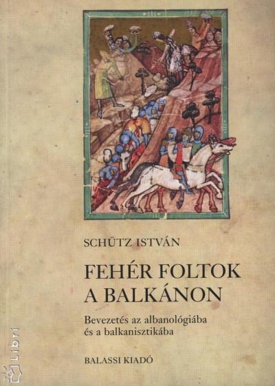 Schütz István - Fehér foltok a Balkánon