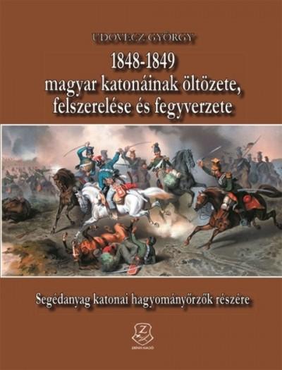 Udovecz György - 1848-1849 magyar katonáinak öltözete, felszerelése és fegyverzete