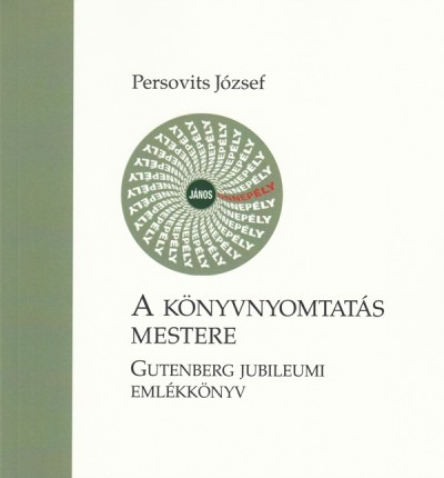 Persovits József - Vémi József  (Szerk.) - A könyvnyomtatás mestere