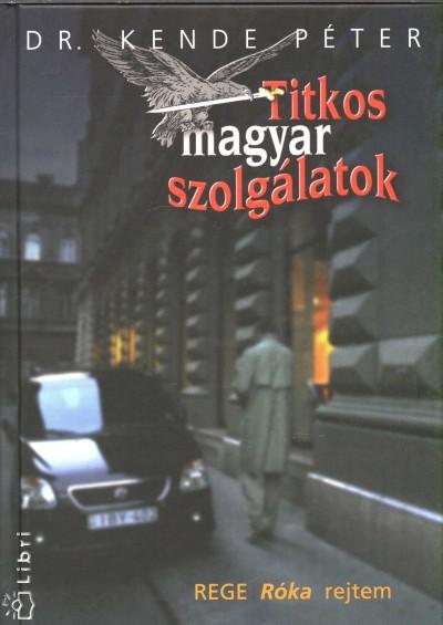 Dr. Kende Péter - Titkos magyar szolgálatok
