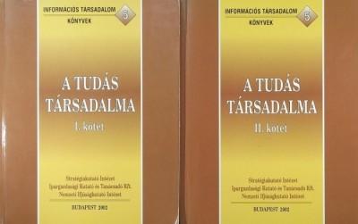 Elek Andrea  (Szerk.) - Juhász Jácinta  (Szerk.) - Kiss Endre  (Szerk.) - Varga Csaba  (Szerk.) - A tudás társadalma I-II.