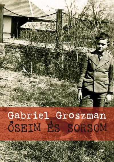 Gabriel Groszman - Őseim és sorsom