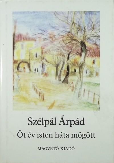 Szélpál Árpád - Öt év isten háta mögött