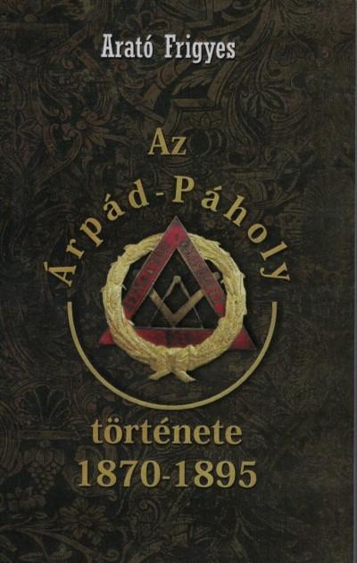 Arató Frigyes - Az Árpád-Páholy története 1870-1895