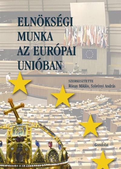 Rónay Miklós  (Szerk.) - Elnökségi munka az Európai Unióban