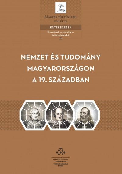 Bollók Ádám  (Szerk.) - Szilágyi Adrienn  (Szerk.) - Nemzet és tudomány Magyarországon a 19. században