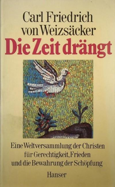 Carl Friedrich Von Weizsäcker - Die Zeit drängt