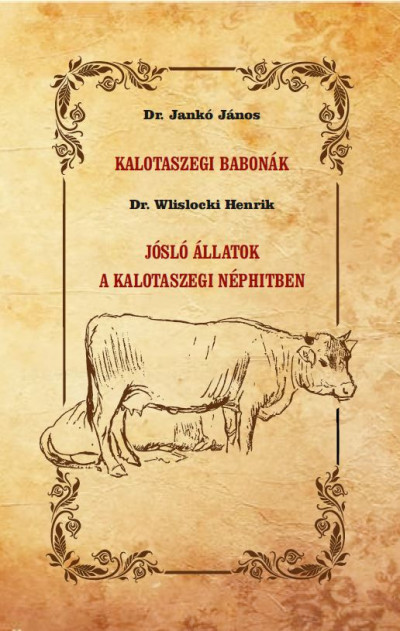 Jankó János - Dr. Wlislocki Henrik - Kalotaszegi babonák - Jósló állatok a kalotaszegi néphitben