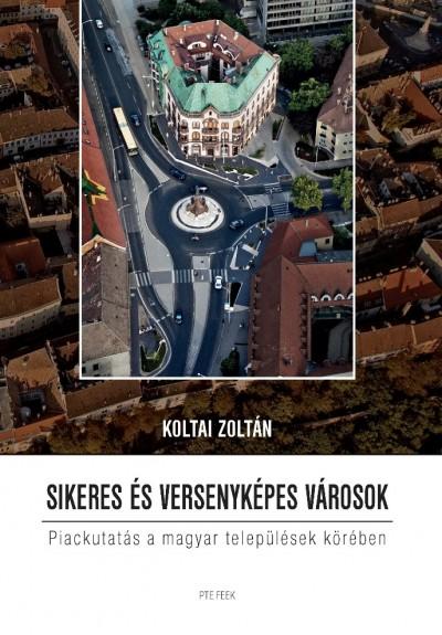 Koltai Zoltán - Sikeres és versenyképes városok