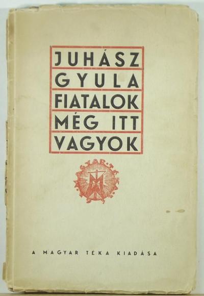 Juhász Gyula - Fiatalok, még itt vagyok!