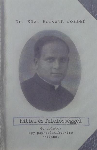 Közi-Horváth József - Hittel és felelősséggel