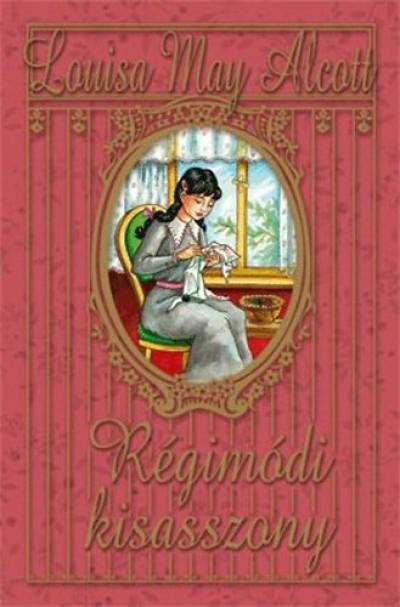 Louisa May Alcott - Régimódi kisasszony